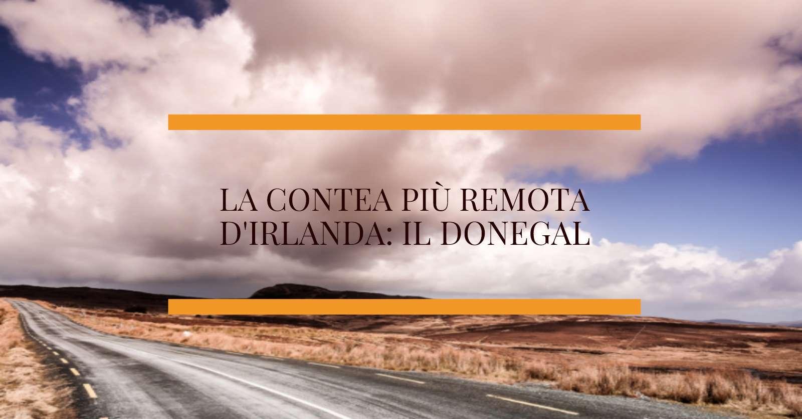 La Contea più remota d'Irlanda: il Donegal