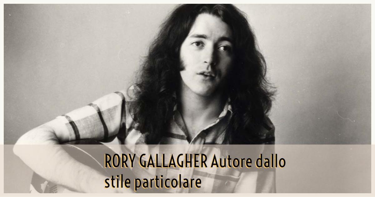 RORY GALLAGHER – Autore dallo stile particolare
