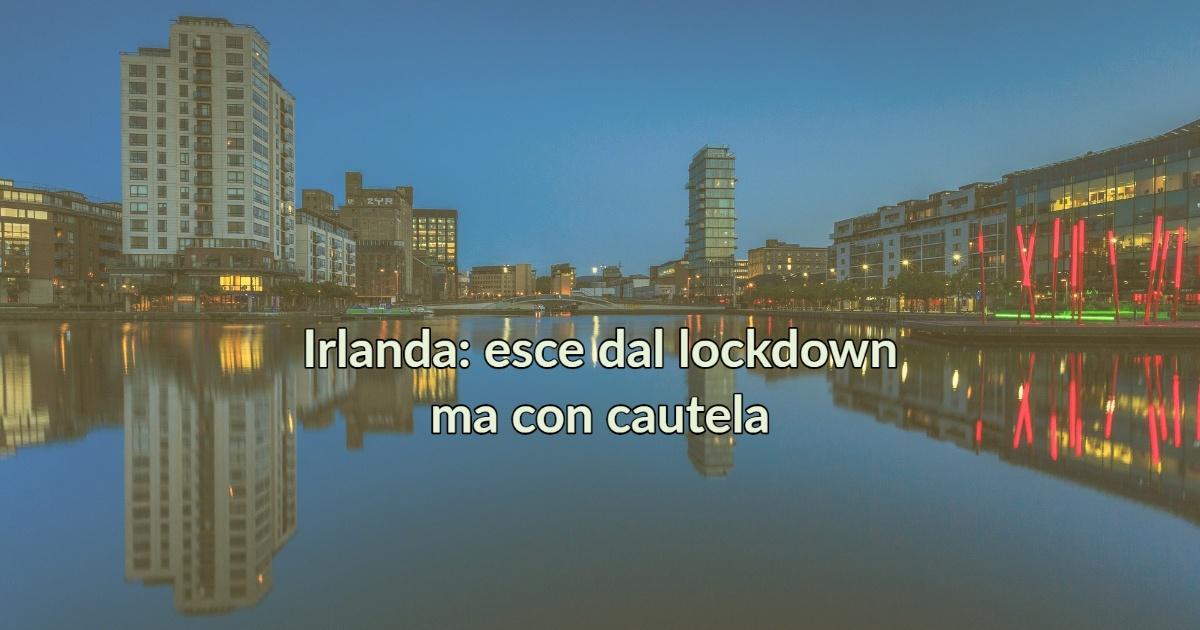 Irlanda: esce dal lockdown ma con cautela