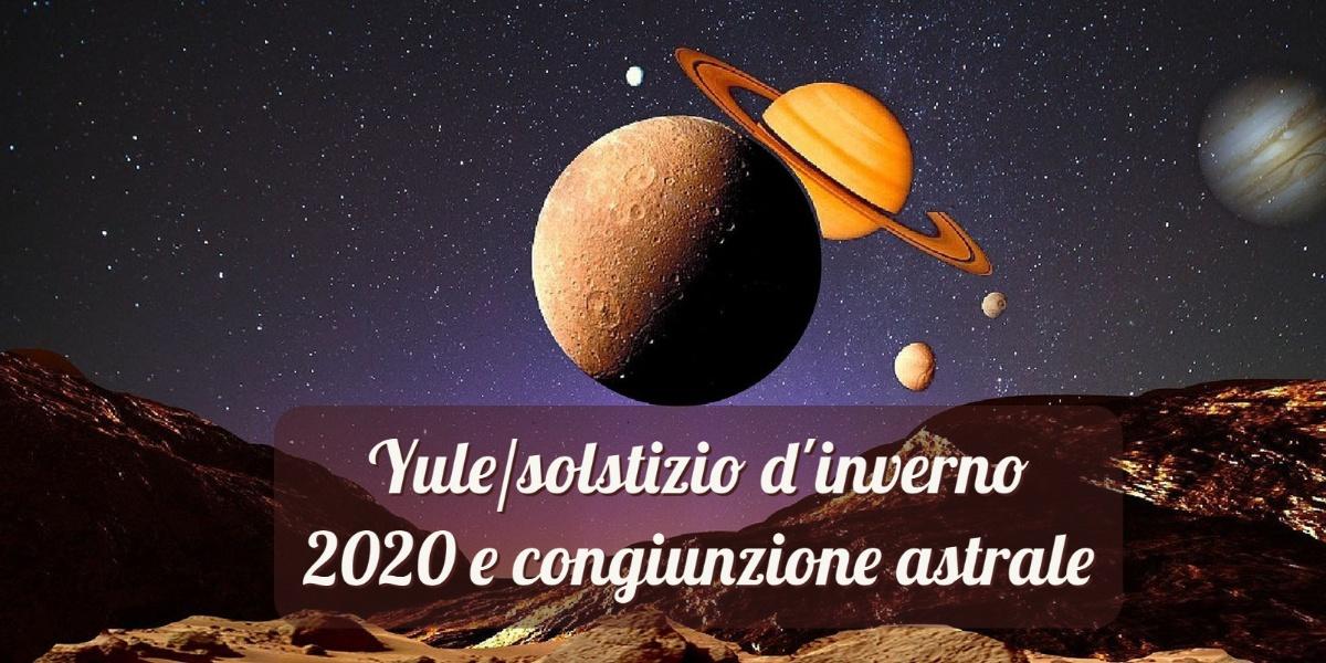 Yule/solstizio d'inverno 2020 e congiunzione astrale
